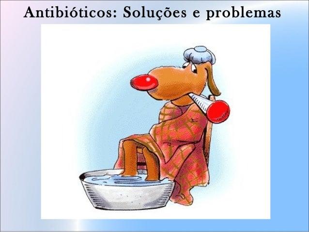 Antibióticos: Soluções e problemas