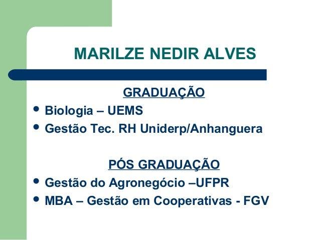 MARILZE NEDIR ALVES               GRADUAÇÃO Biologia – UEMS Gestão Tec. RH Uniderp/Anhanguera            PÓS GRADUAÇÃO ...