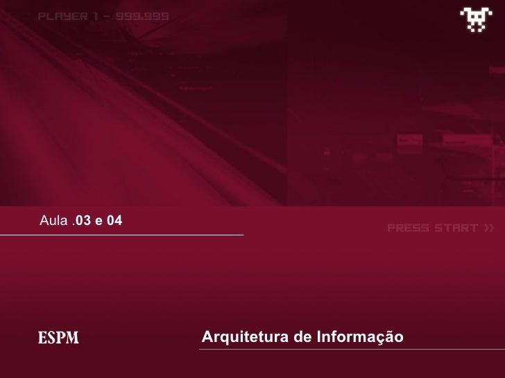 Aula . 03 e 04 Arquitetura de Informação