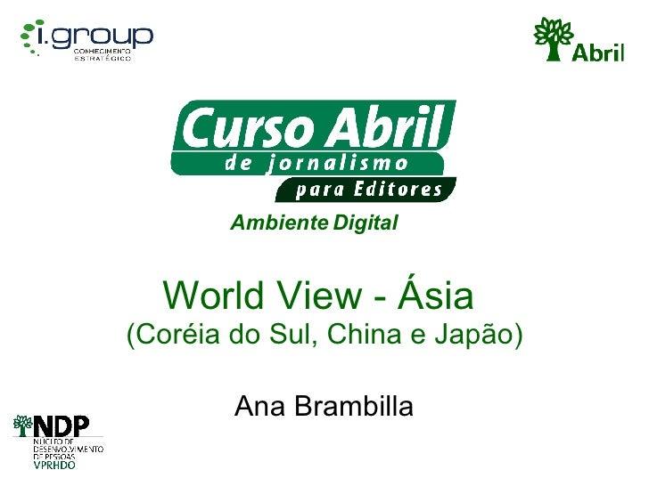 World View - Ásia  (Coréia do Sul, China e Japão) Ana Brambilla