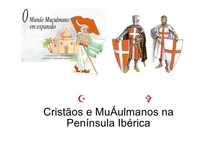     Cristãos e Muçulmanos na Península Ibérica