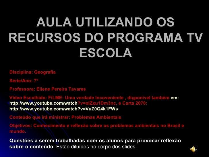 Disciplina: Geografia  Série/Ano: 7º  Professora: Eliene Pereira Tavares Vídeo Escolhido: FiLME: Uma verdade Incoveniente ...