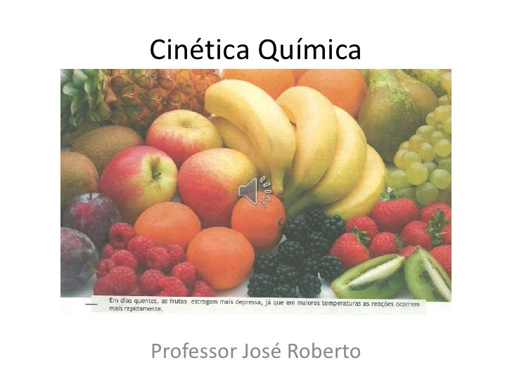 Cinética Química<br />Professor José Roberto<br />
