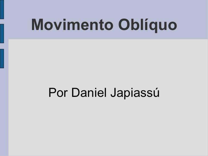 Movimento Oblíquo  Por Daniel Japiassú
