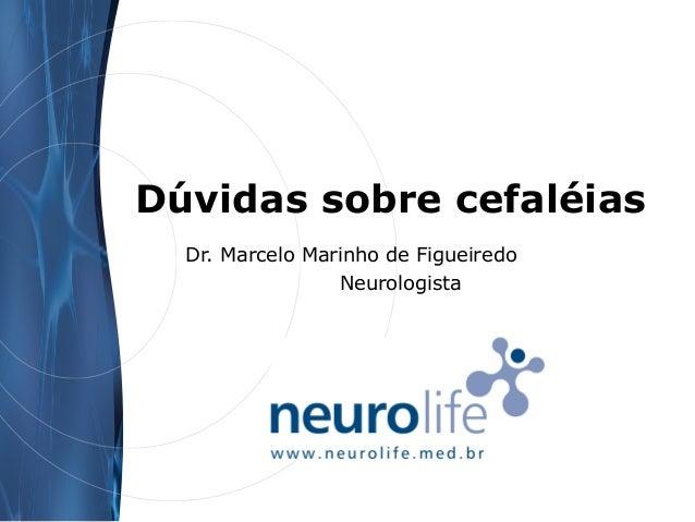 Dúvidas sobre cefaléias Dr. Marcelo Marinho de Figueiredo Neurologista