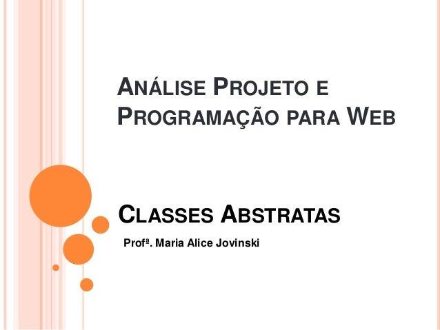 ANÁLISE PROJETO EPROGRAMAÇÃO PARA WEBCLASSES ABSTRATASProfª. Maria Alice Jovinski