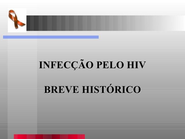INFECÇÃO PELO HIV BREVE HISTÓRICO