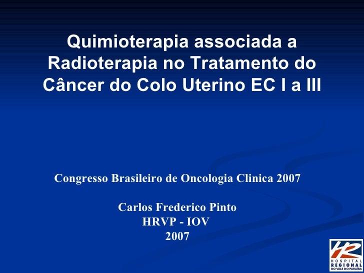 Quimioterapia associada a Radioterapia no Tratamento do Câncer do Colo Uterino EC I a III Congresso Brasileiro de Oncologi...