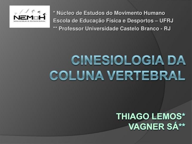 * Núcleo de Estudos do Movimento Humano Escola de Educação Física e Desportos – UFRJ ** Professor Universidade Castelo Bra...