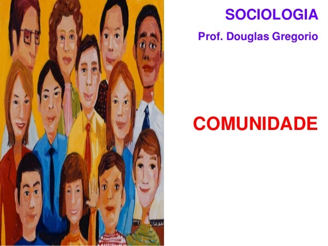 SOCIOLOGIA Prof. Douglas Gregorio  COMUNIDADE