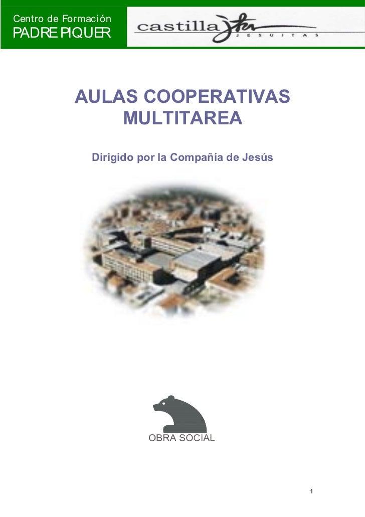 Centro de FormaciónPADRE PIQUER           AULAS COOPERATIVAS               MULTITAREA               Dirigido por la Compañ...