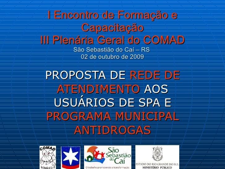 I Encontro de Formação e Capacitação III Plenária Geral do COMAD São Sebastião do Caí – RS  02 de outubro de 2009 PROPOSTA...