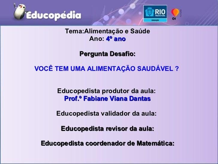 Aula de Alimentação e Saúde- Slides - Ciências - Educopédia 2011 - Fabiane Viana Dantas
