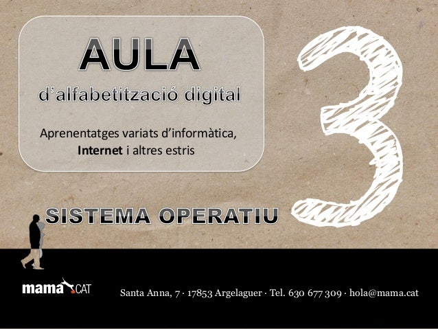 Santa Anna, 7 · 17853 Argelaguer · Tel. 630 677 309 · hola@mama.cat Aprenentatges variats d'informàtica, Internet i altres...