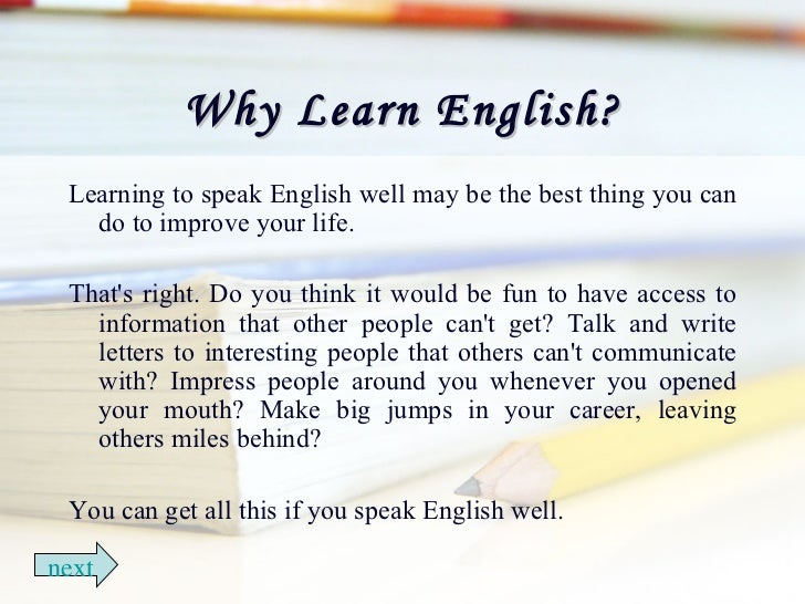 essay on why english is important language I believe more strongly than ever that english is the world's language read this article and you'll learn why it's so important to learn idiomatic expressions and how it will help you to improve your spoken english it helped me alot with my essay about the english language robby.