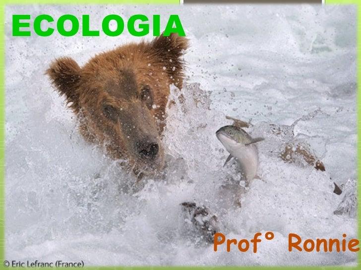 ECOLOGIA Prof° Ronnie