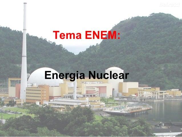 Tema ENEM:  Energia Nuclear