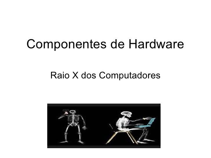 Componentes de Hardware Raio X dos Computadores