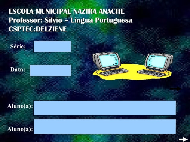 ESCOLA MUNICIPAL NAZIRA ANACHEESCOLA MUNICIPAL NAZIRA ANACHE Professor: Silvio – Língua PortuguesaProfessor: Silvio – Líng...