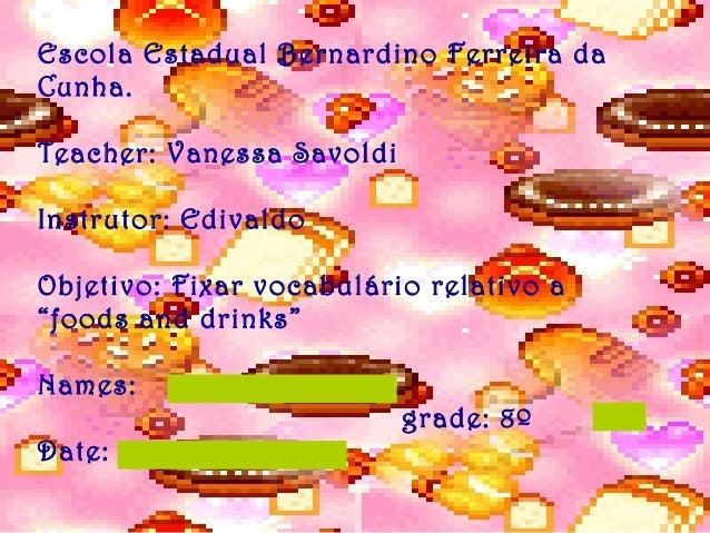 Escola Estadual Bernardino Ferreira da Cunha. Teacher: Vanessa Savoldi Instrutor: Edivaldo Objetivo: Fixar vocabulário rel...