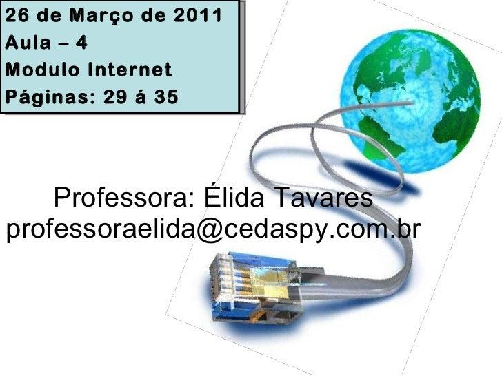 Professora: Élida Tavares [email_address] 26 de Março de 2011 Aula – 4 Modulo Internet Páginas: 29 á 35