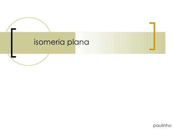isomeria plana paulinho