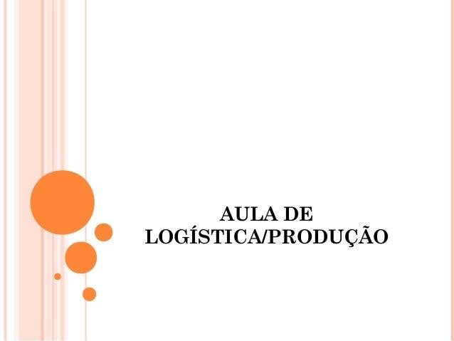 AULA DELOGÍSTICA/PRODUÇÃO