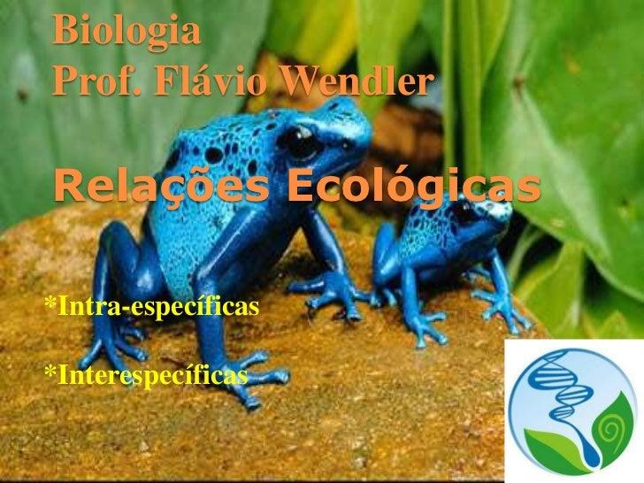 BiologiaProf. Flávio WendlerRelações Ecológicas*Intra-específicas*Interespecíficas