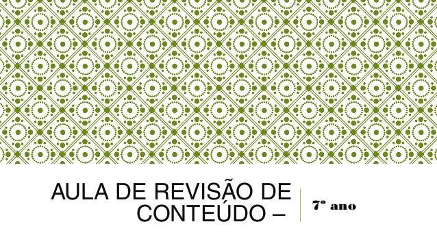 AULA DE REVISÃO DE CONTEÚDO – 7º ano