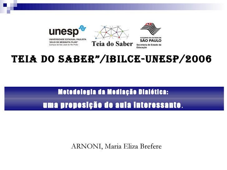 """Metodologia da Mediação Dialética:  uma proposição de aula interessante .  ARNONI, Maria Eliza Brefere Teia do Saber""""/IBIL..."""