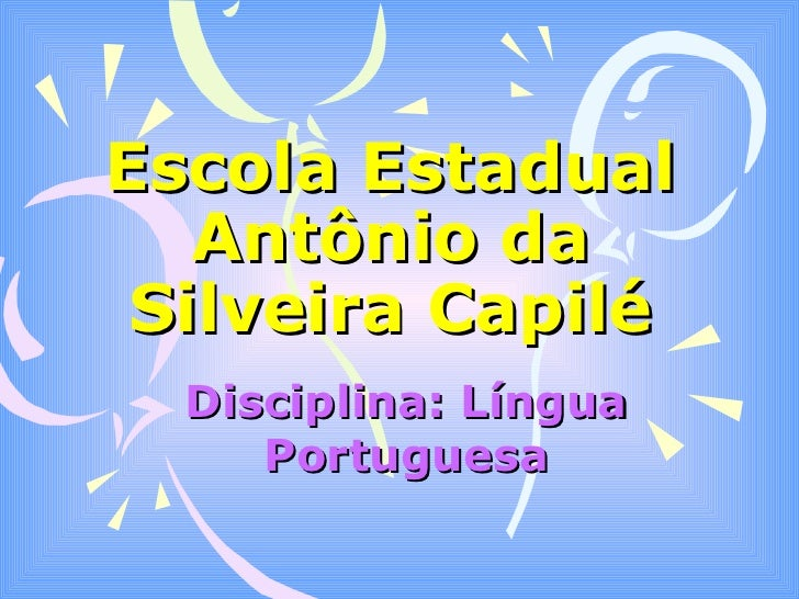 Escola Estadual Antônio da Silveira Capilé Disciplina: Língua Portuguesa