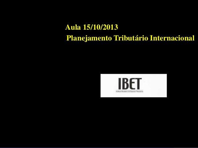 Aula 15/10/2013 Planejamento Tributário Internacional
