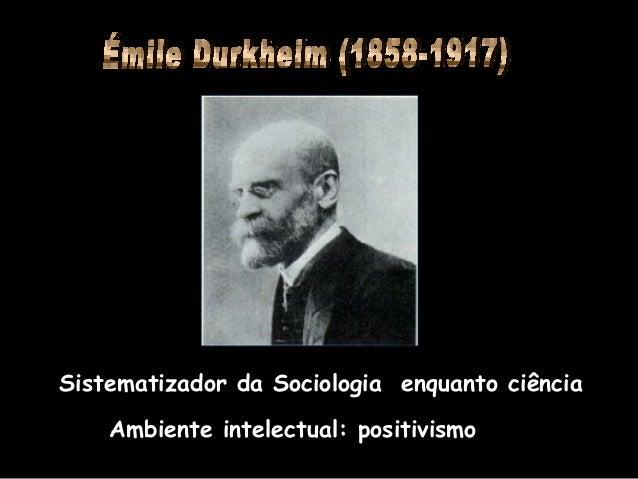 Sistematizador da Sociologia enquanto ciênciaAmbiente intelectual: positivismo
