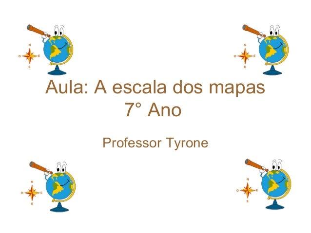 Aula: A escala dos mapas 7° Ano Professor Tyrone