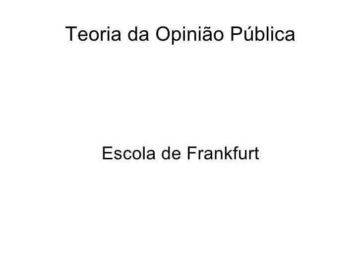 Teoria da Opinião Pública Escola de Frankfurt