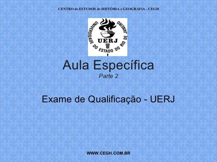 CENTRO de ESTUDOS de HISTÓRIA e GEOGRAFIA - CEGH     Aula Específica                      Parte 2Exame de Qualificação - U...