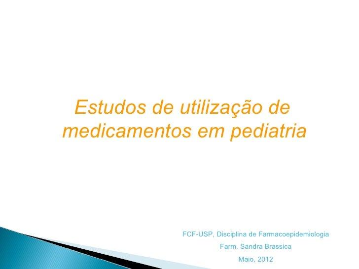 Estudos de utilização demedicamentos em pediatria            FCF-USP, Disciplina de Farmacoepidemiologia                  ...
