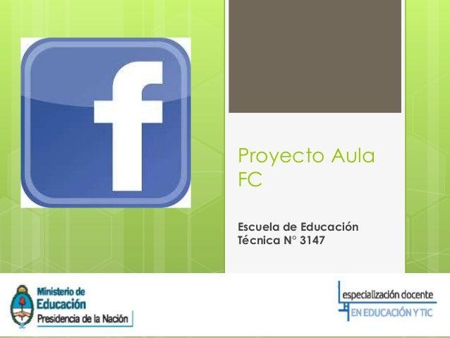 Proyecto Aula FC Escuela de Educación Técnica N° 3147