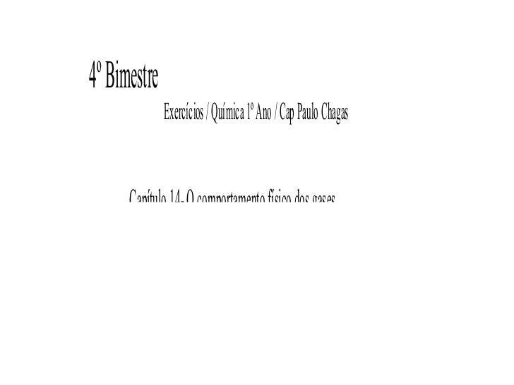4º Bimestre              Exercícios / Química 1º Ano / Cap Paulo Chagas      Capítulo 14- O comportamento físico dos gases