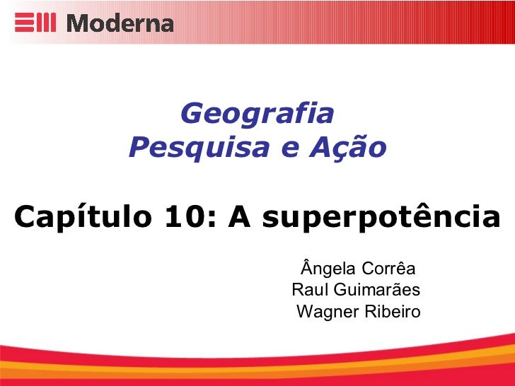 Geografia Pesquisa e Ação Capítulo 10: A superpotência Ângela Corrêa  Raul Guimarães Wagner Ribeiro