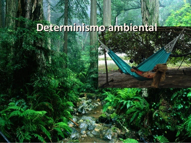 Determinismo ambientalDeterminismo ambiental