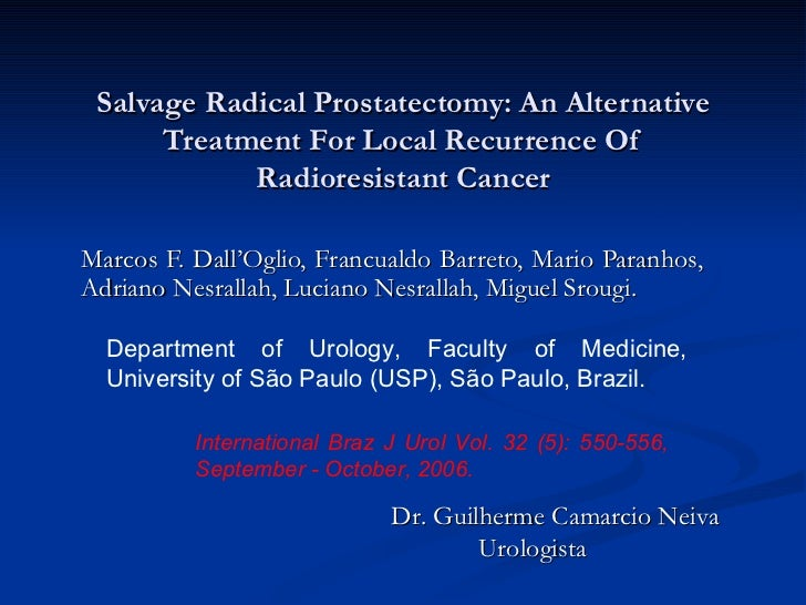 Salvage Radical Prostatectomy: An Alternative Treatment For Local Recurrence Of Radioresistant Cancer Marcos F. Dall'Oglio...