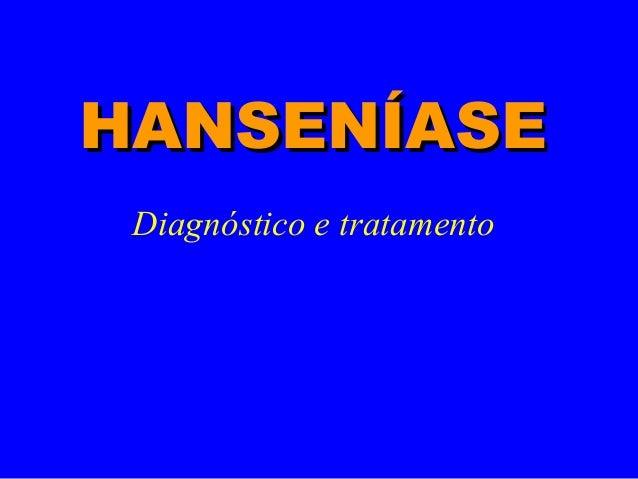 Diagnóstico e tratamento HANSENÍASEHANSENÍASE