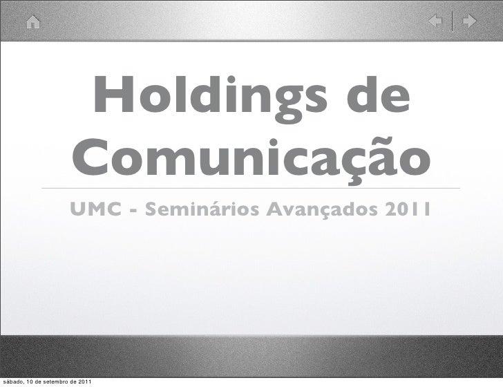 Holdings de                      Comunicação                      UMC - Seminários Avançados 2011sábado, 10 de setembro de...