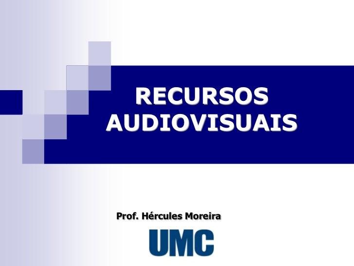 RECURSOSAUDIOVISUAISProf. Hércules Moreira