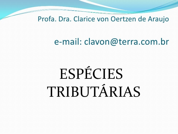 Profa. Dra. Clarice von Oertzen de Araujoe-mail: clavon@terra.com.br<br />ESPÉCIES TRIBUTÁRIAS<br />