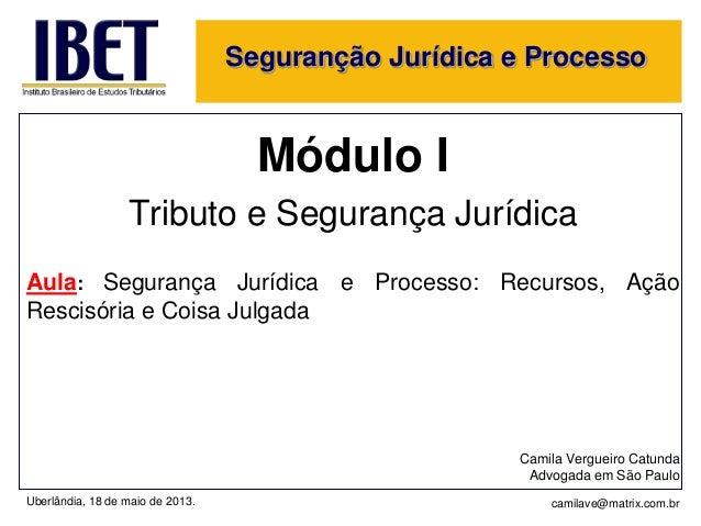 Seguranção Jurídica e ProcessoMódulo ITributo e Segurança JurídicaAula: Segurança Jurídica e Processo: Recursos, AçãoResci...