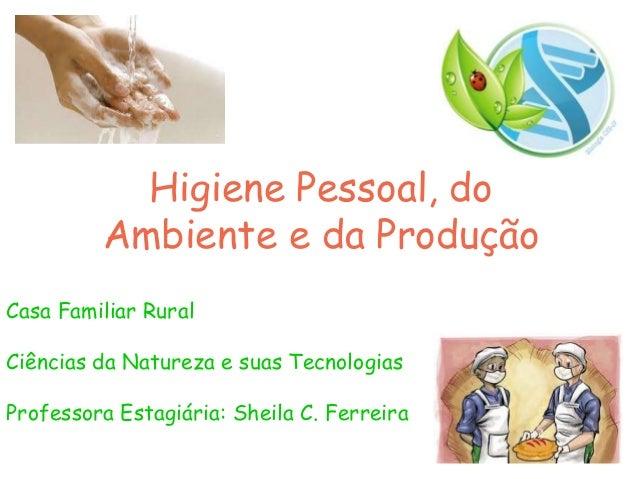 Higiene Pessoal, do Ambiente e da Produção Casa Familiar Rural Ciências da Natureza e suas Tecnologias Professora Estagiár...