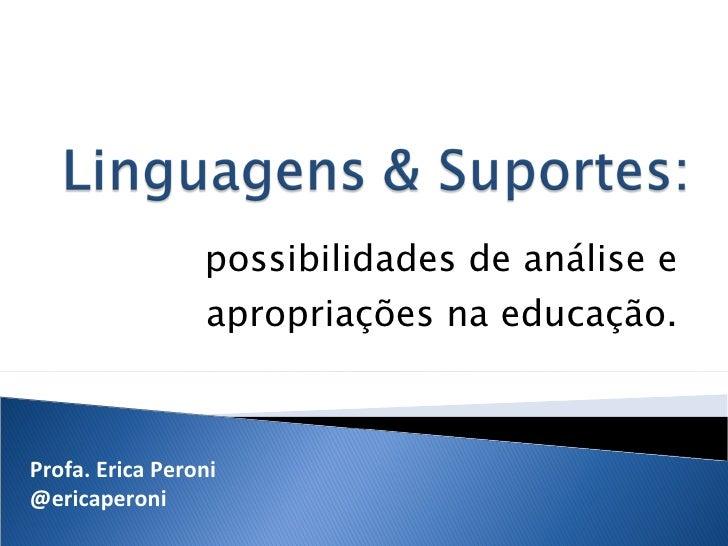 possibilidades de análise e apropriações na educação. Profa. Erica Peroni @ericaperoni