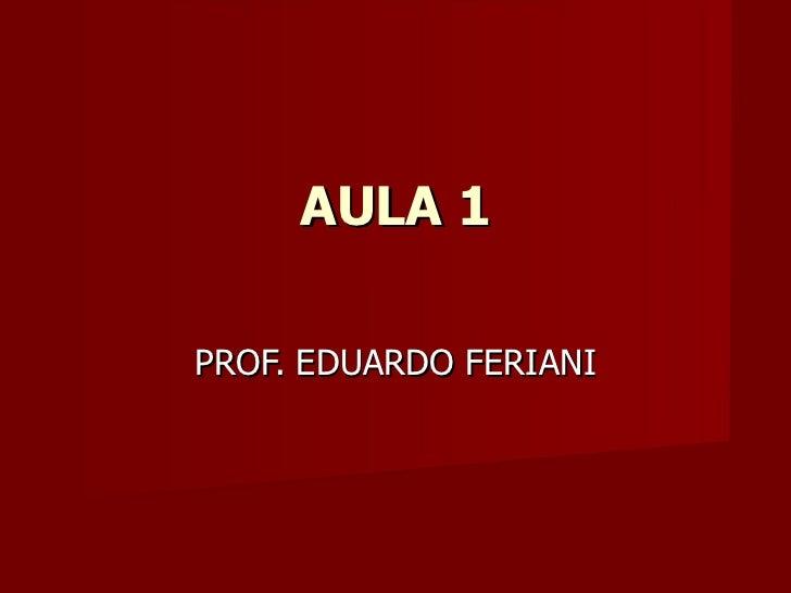 AULA 1 PROF. EDUARDO FERIANI